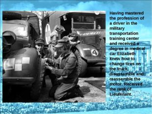 Having mastered the profession of a driver in the military transportation tra