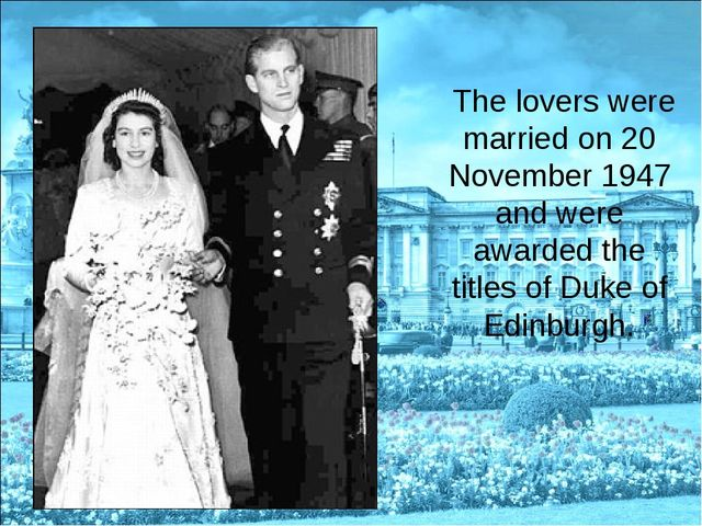 The lovers were married on 20 November 1947 and were awarded the titles of D...