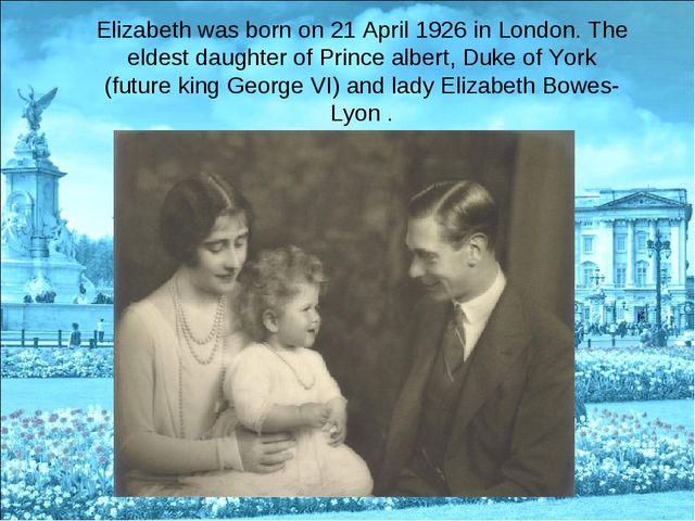 Elizabeth was born on 21 April 1926 in London. The eldest daughter of Prince...
