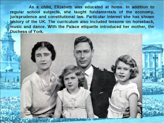 .  As a child, Elizabeth was educated at home. In addition to regular school...