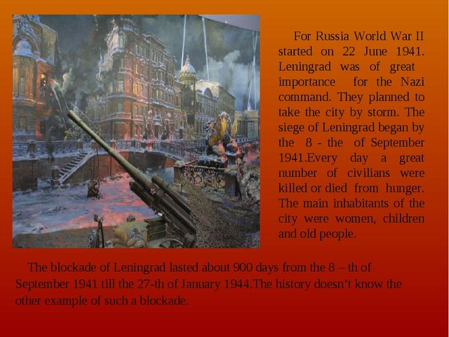 For Russia World War II started on 22 June 1941. Leningrad was of great impo...