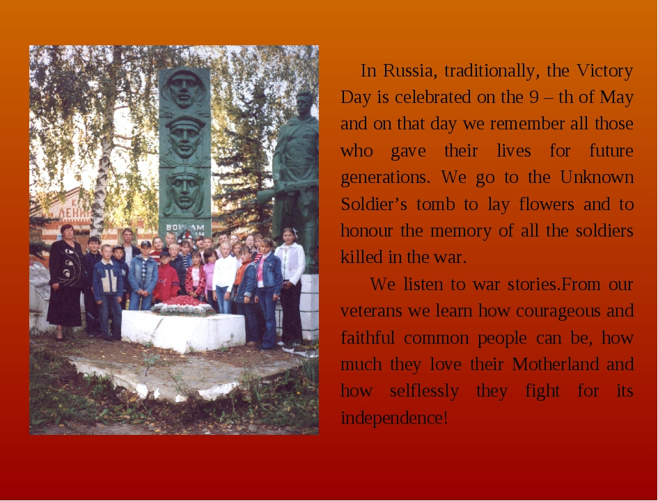In Russia, traditionally, the Victory Day is celebrated on the 9 – th of May...