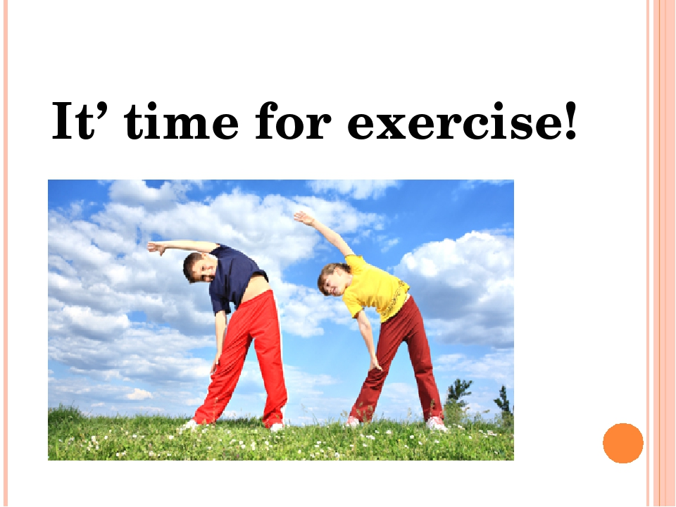 It' time for exercise!