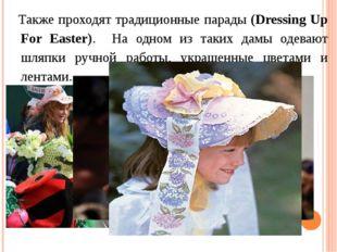 Также проходят традиционные парады (Dressing Up For Easter). На одном из так