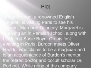 Plot Arthur Burdon, a renowned English surgeon, is visiting Paris to see his