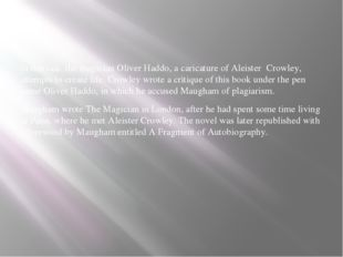 In this tale, the magician Oliver Haddo, a caricature of Aleister Crowley, a
