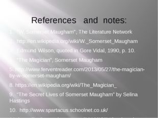 "References and notes: 1. ""W. Somerset Maugham"", The Literature Network 2. htt"