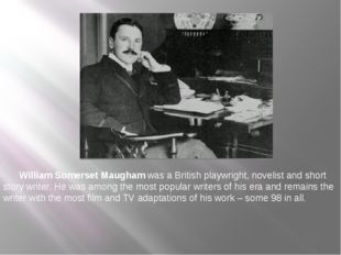 William Somerset Maugham was a British playwright, novelist and short story