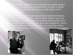 Despite his triumphs, Maugham never attracted the highest respect from the c