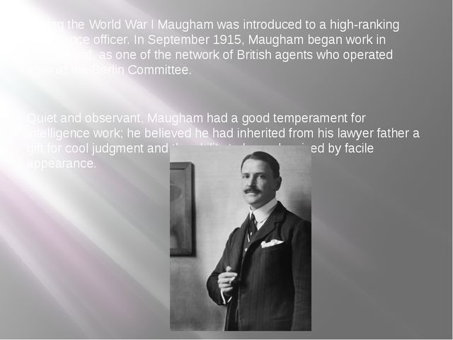 During the World War I Maugham was introduced to a high-ranking intelligence...