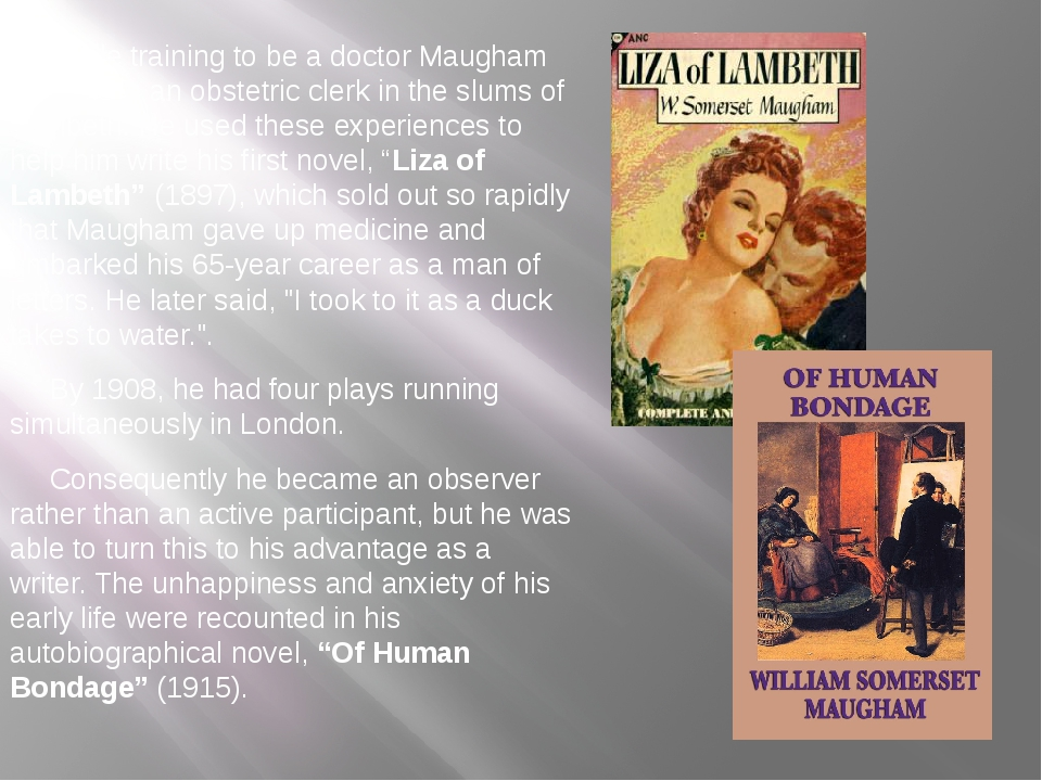 While training to be a doctor Maugham worked as an obstetric clerk in the sl...