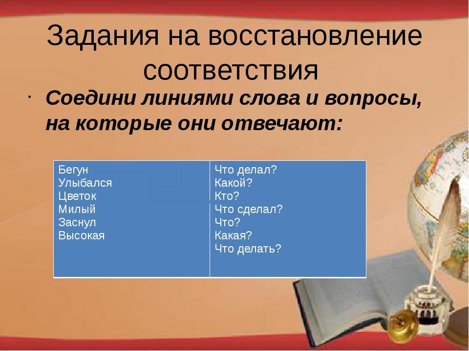 Задания на восстановление соответствия Соедини линиями слова и вопросы, на ко...