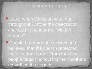 Later, when Christianity spread throughout Europe the celebration changed to