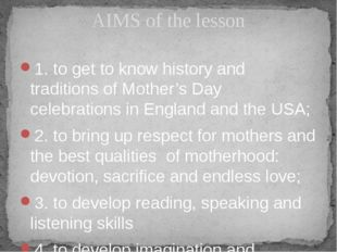 1. to get to know history and traditions of Mother's Day celebrations in Engl