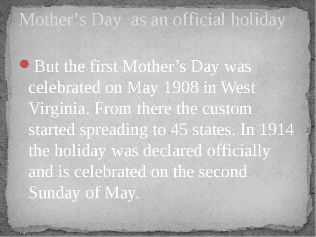 But the first Mother's Day was celebrated on May 1908 in West Virginia. From...