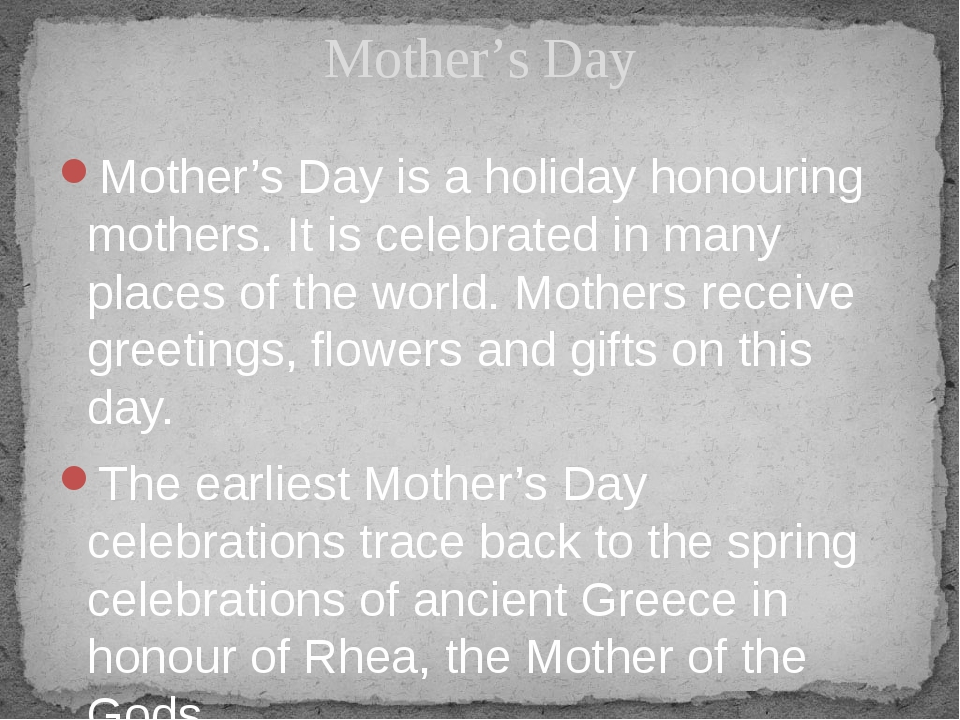 Mother's Day is a holiday honouring mothers. It is celebrated in many places...