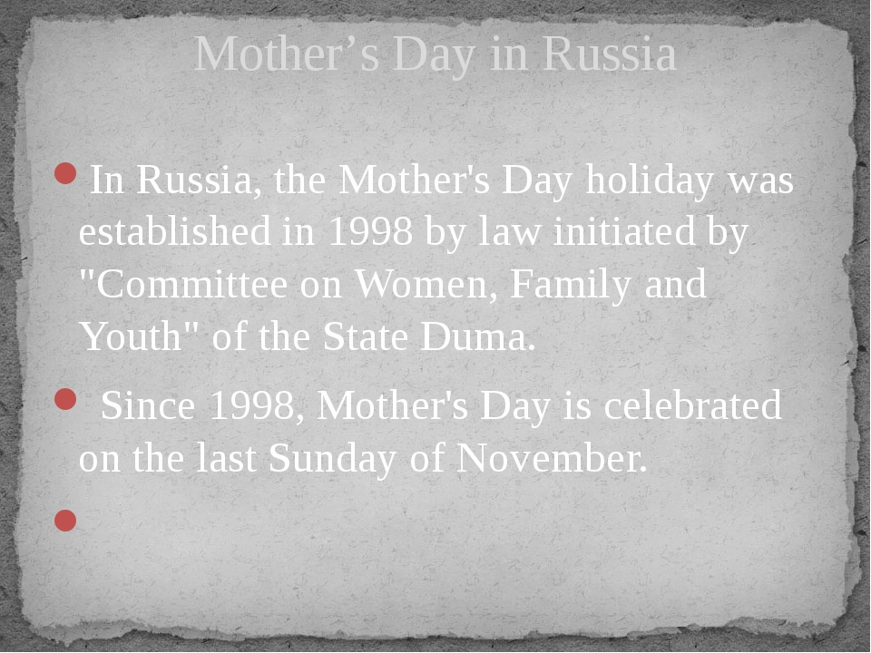 In Russia, the Mother's Day holiday was established in 1998 by law initiated...