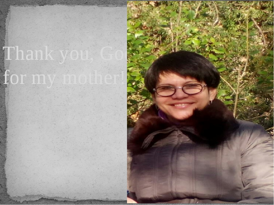 Thank you, God, for my mother!
