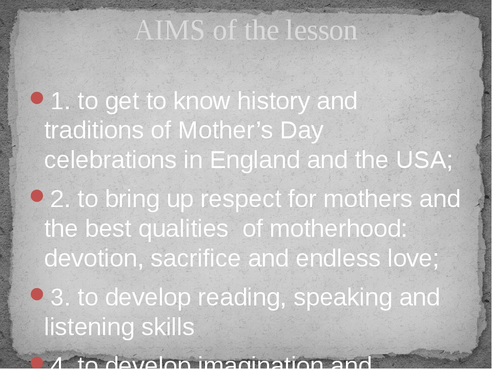 1. to get to know history and traditions of Mother's Day celebrations in Engl...