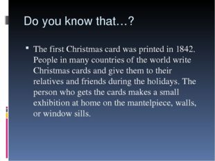 Do you know that…? The first Christmas card was printed in 1842. People in ma
