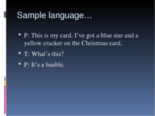 Sample language… P: This is my card. I've got a blue star and a yellow cracke