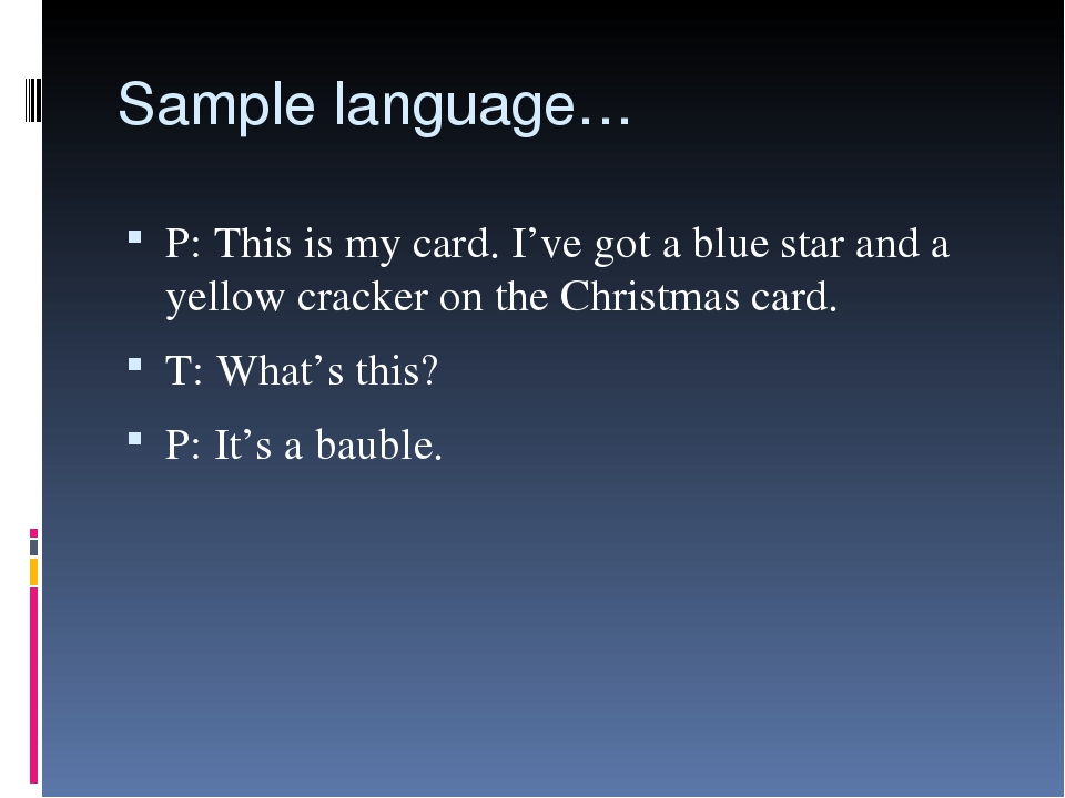 Sample language… P: This is my card. I've got a blue star and a yellow cracke...