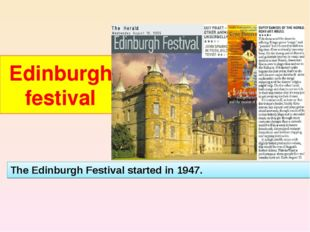 Edinburgh festival The Edinburgh Festival started in 1947.
