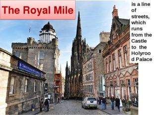 The Royal Mile is a line of streets, which runs from the Castle to the Holyro