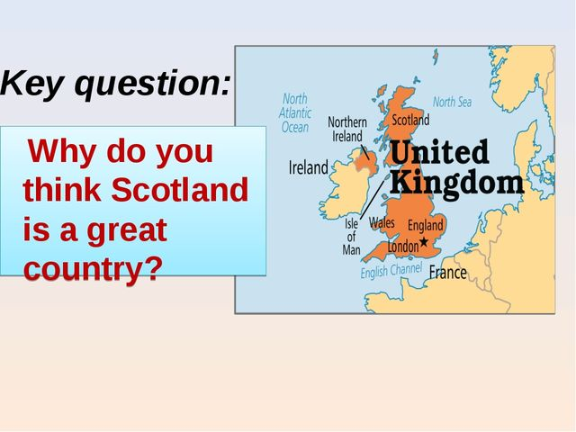 Key question: Why do you think Scotland is a great country?