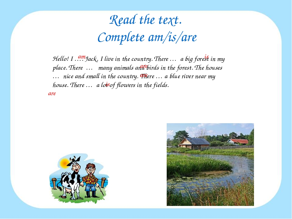 Read the text. Complete am/is/are Hello! I …. Jack. I live in the country. Th...