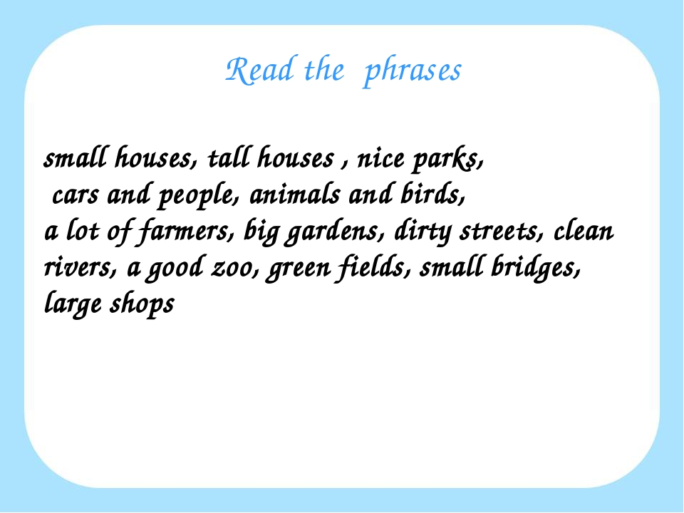 Read the phrases small houses, tall houses , nice parks, cars and people, ani...