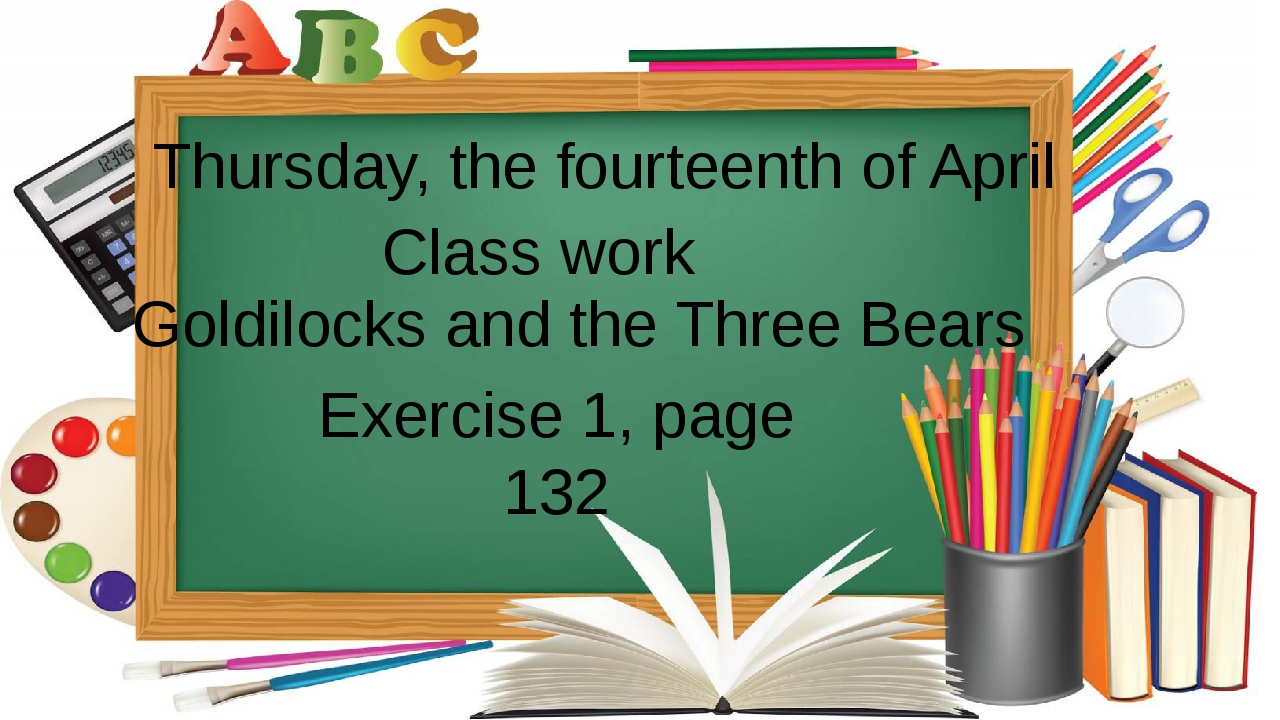 Thursday, the fourteenth of April Class work Goldilocks and the Three Bears...