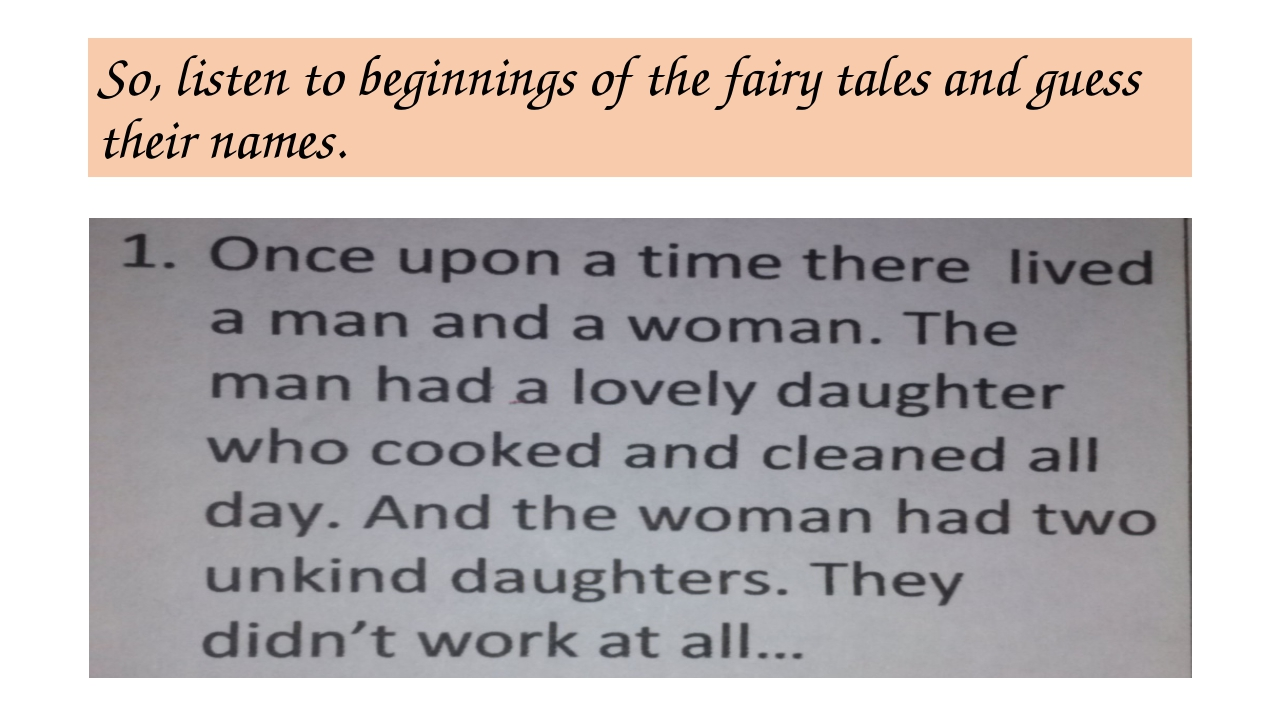 So, listen to beginnings of the fairy tales and guess their names.