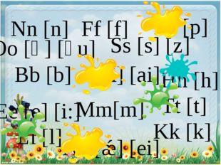 Mm[m] Nn [n] Tt [t] Oo [ɒ] [əu] Kk [k] Pp [p] Hh [h] Ii [i] [ai] Ll [l] Bb [b