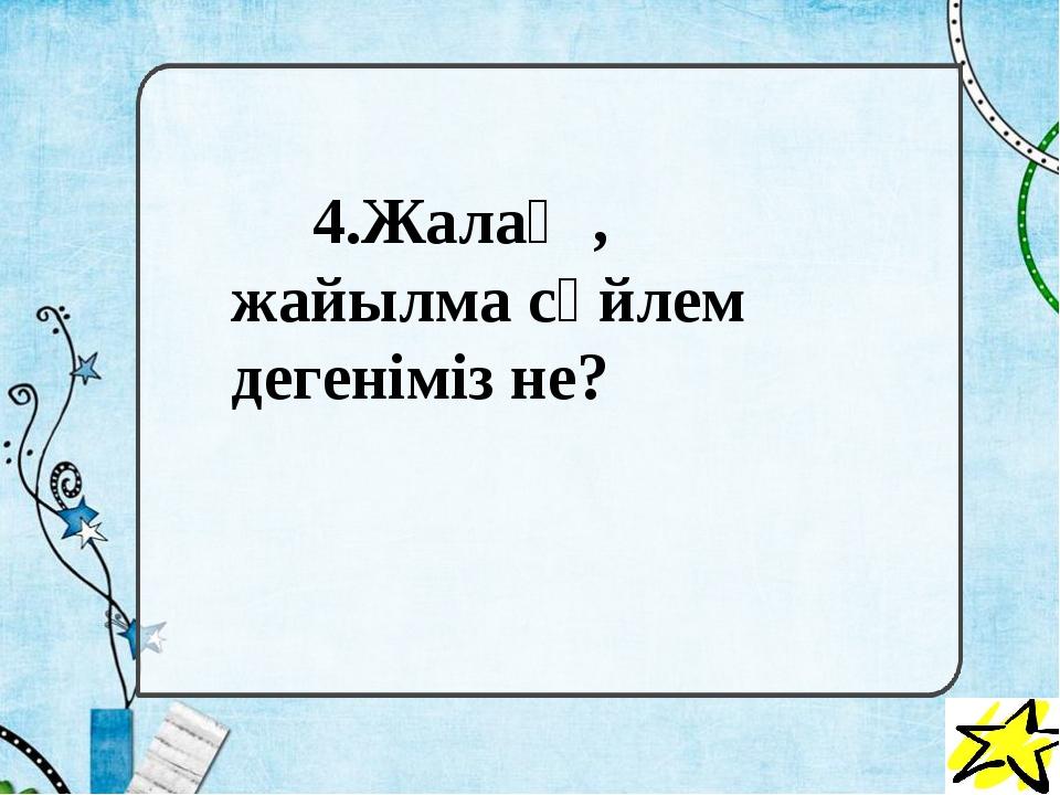 4.Жалаң , жайылма сөйлем дегеніміз не?