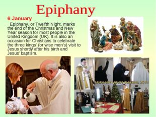 6 January Epiphany, or Twelfth Night, marks the end of the Christmas and New