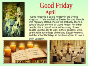 Good Friday is a public holiday in the United Kingdom. It falls just before