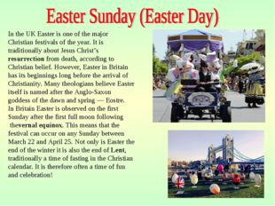 In the UK Easter is one of the major Christian festivals of the year. It is t