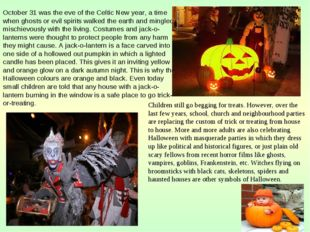 October 31 was the eve of the Celtic New year, a time when ghosts or evil spi