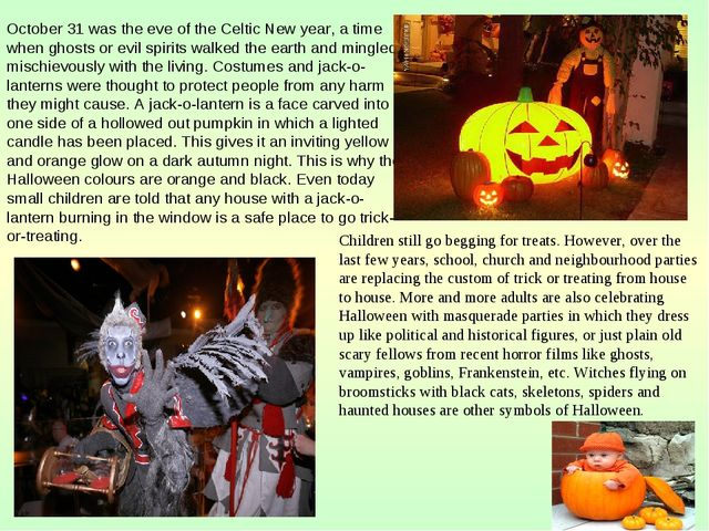 October 31 was the eve of the Celtic New year, a time when ghosts or evil spi...