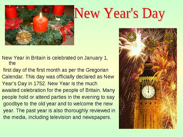 New Year in Britain is celebrated on January 1, the first day of the first mo...