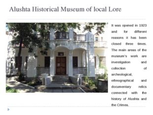 Alushta Historical Museum of local Lore It was opened in 1923 and for differe