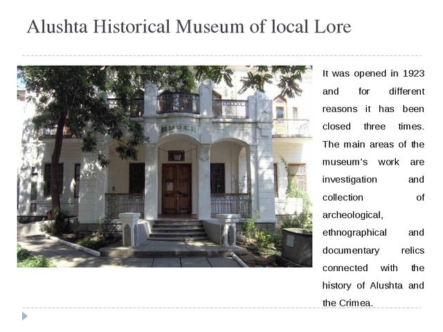 Alushta Historical Museum of local Lore It was opened in 1923 and for differe...