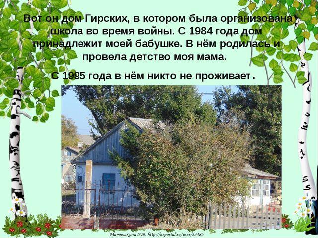 Вот он дом Гирских, в котором была организована школа во время войны. С 1984...