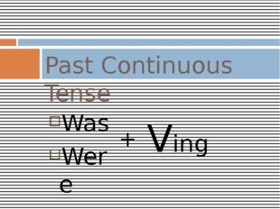 Was Were Past Continuous Tense Ving +