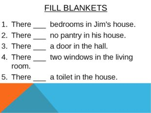 There ___ bedrooms in Jim's house. There ___ no pantry in his house. There __