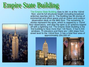 The Empire State Building rises to 381 m at the 102nd floor, and its full st