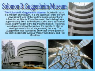 The Solomon R. Guggenheim Museum, founded in 1937, is a modern art museum. I