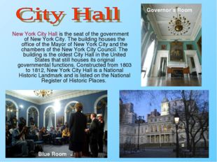 New York City Hall is the seat of the government of New York City. The buildi