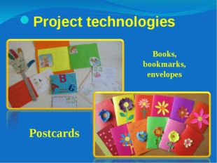 Project technologies Books, bookmarks, envelopes Postcards